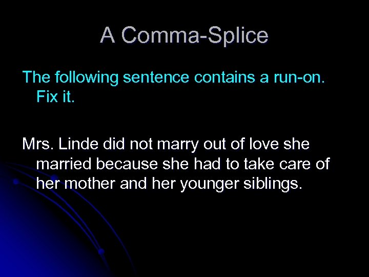 A Comma-Splice The following sentence contains a run-on. Fix it. Mrs. Linde did not