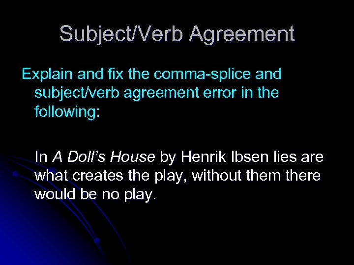 Subject/Verb Agreement Explain and fix the comma-splice and subject/verb agreement error in the following: