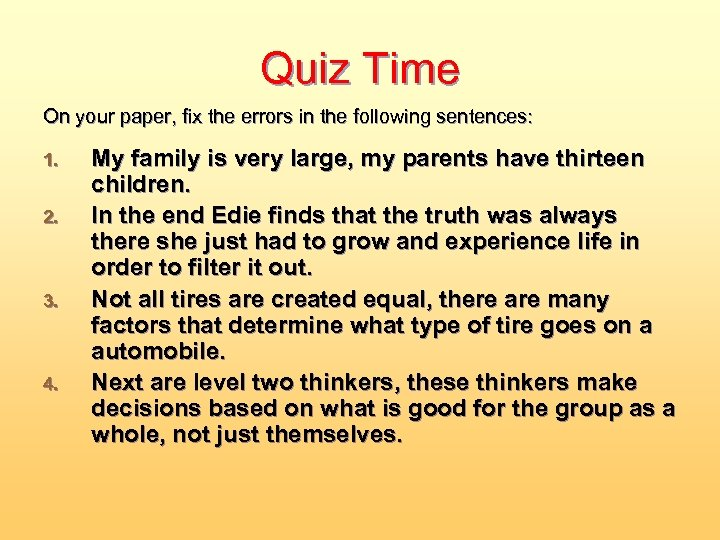 Quiz Time On your paper, fix the errors in the following sentences: 1. 2.