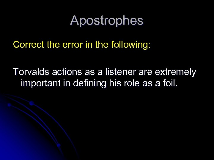 Apostrophes Correct the error in the following: Torvalds actions as a listener are extremely