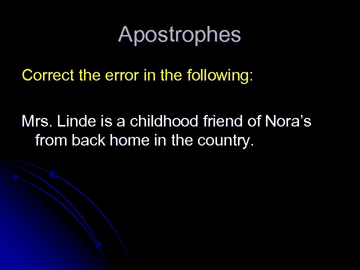 Apostrophes Correct the error in the following: Mrs. Linde is a childhood friend of