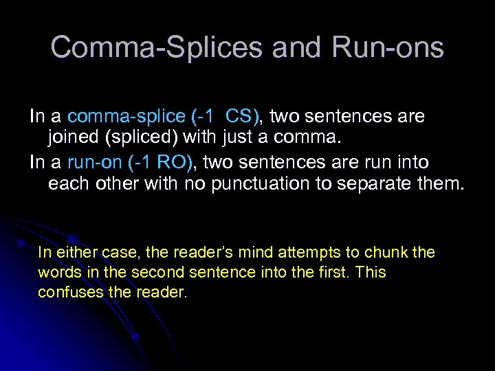 Comma-Splices and Run-ons In a comma-splice (-1 CS), two sentences are joined (spliced) with