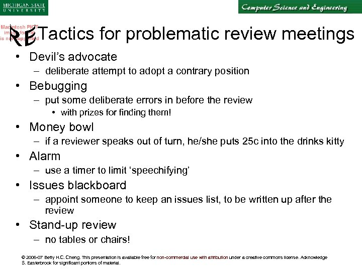 Tactics for problematic review meetings • Devil's advocate – deliberate attempt to adopt a