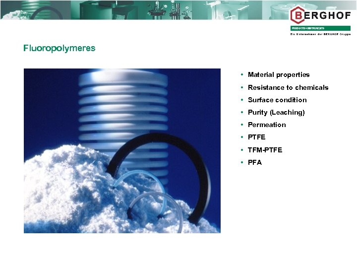 Fluoropolymeres Material properties Resistance to chemicals Surface condition Purity (Leaching) Permeation PTFE TFM-PTFE PFA