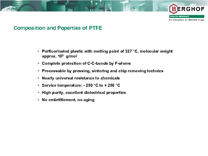Composition and Poperties of PTFE Perfluorinated plastic with melting point of 327 °C, molecular