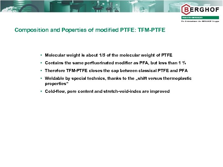 Composition and Poperties of modified PTFE: TFM-PTFE Molecular weight is about 1/5 of the