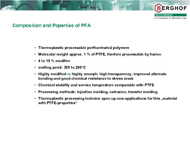 Composition and Poperties of PFA Thermoplastic processable perfluorinated polymere Molecular weight approx. 1 %