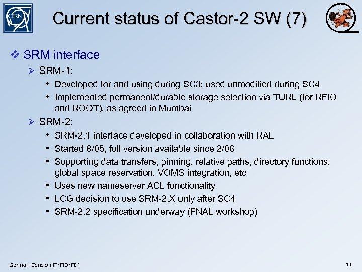 Current status of Castor-2 SW (7) v SRM interface Ø SRM-1: • Developed for