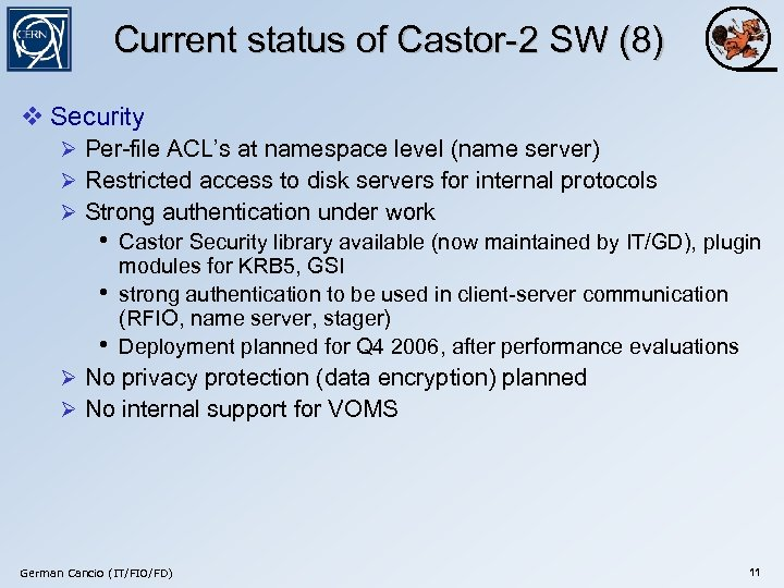 Current status of Castor-2 SW (8) v Security Ø Per-file ACL's at namespace level