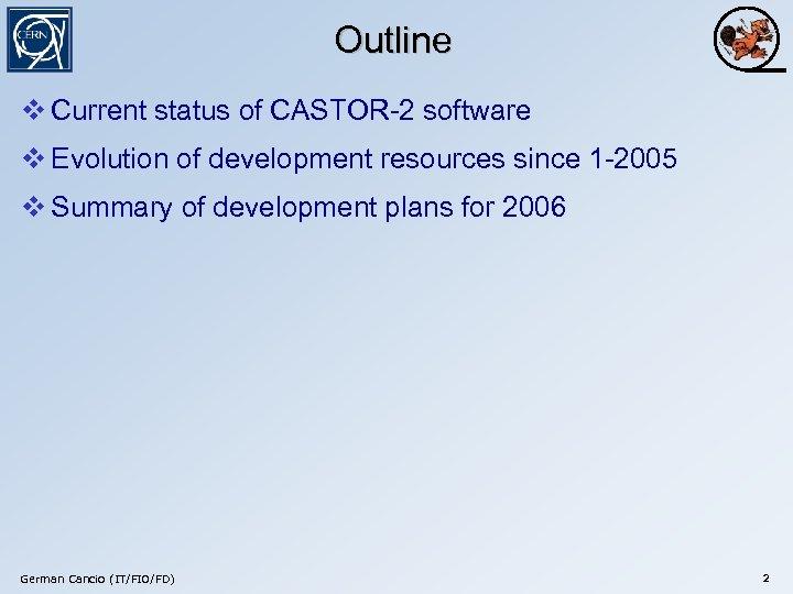Outline v Current status of CASTOR-2 software v Evolution of development resources since 1