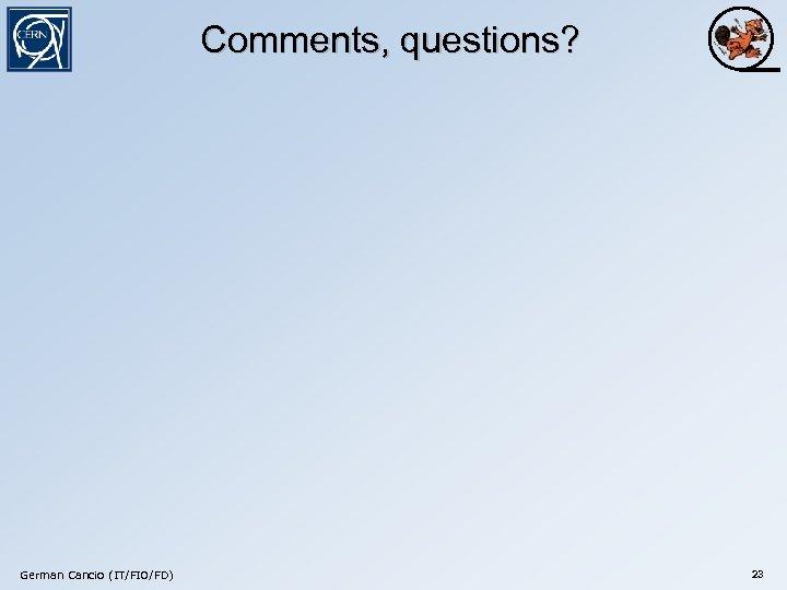 Comments, questions? German Cancio (IT/FIO/FD) 23