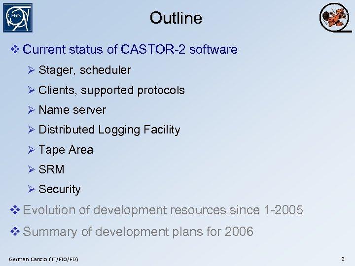 Outline v Current status of CASTOR-2 software Ø Stager, scheduler Ø Clients, supported protocols