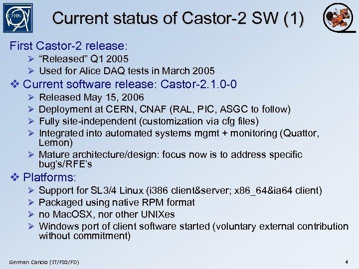 """Current status of Castor-2 SW (1) First Castor-2 release: Ø """"Released"""" Q 1 2005"""