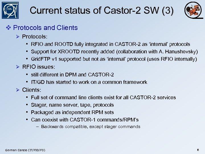 Current status of Castor-2 SW (3) v Protocols and Clients Ø Protocols: • RFIO