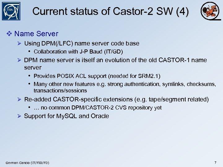Current status of Castor-2 SW (4) v Name Server Ø Using DPM(/LFC) name server