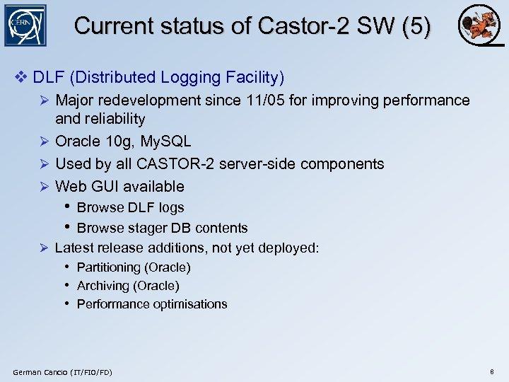 Current status of Castor-2 SW (5) v DLF (Distributed Logging Facility) Ø Major redevelopment