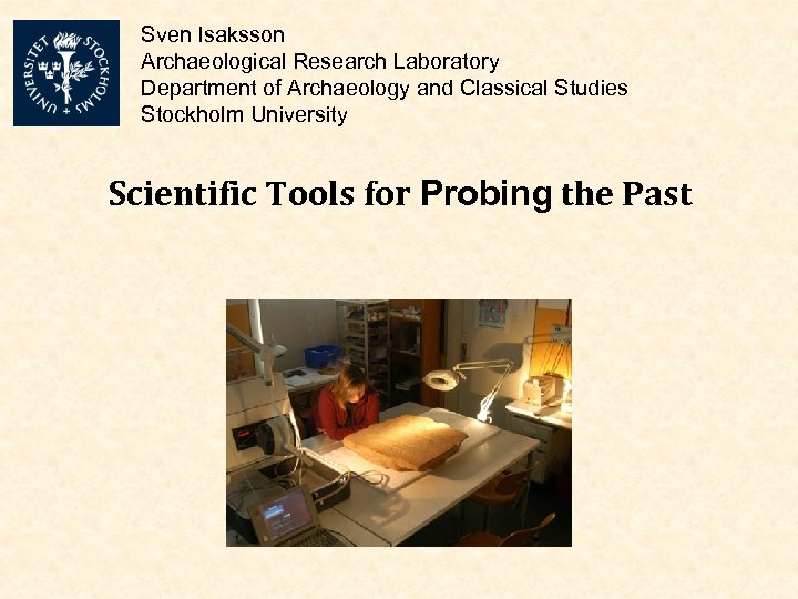 Sven Isaksson Archaeological Research Laboratory Department of Archaeology and Classical Studies Stockholm University Scientific