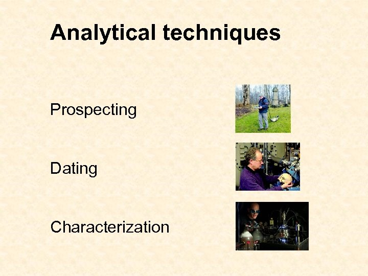 Analytical techniques Prospecting Dating Characterization