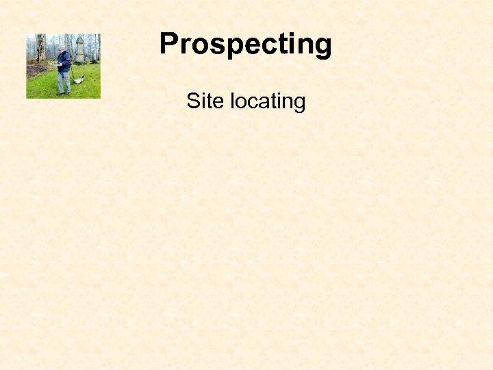 Prospecting Site locating