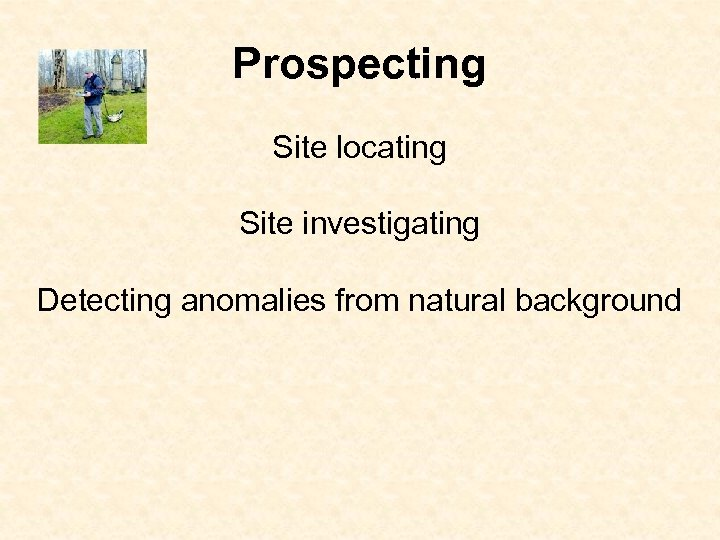 Prospecting Site locating Site investigating Detecting anomalies from natural background