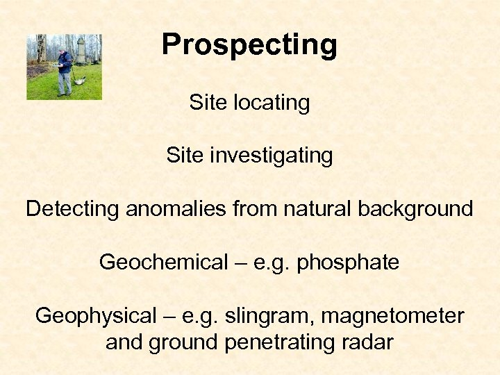 Prospecting Site locating Site investigating Detecting anomalies from natural background Geochemical – e. g.