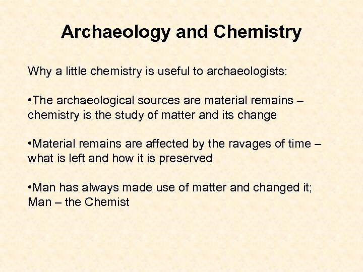 Archaeology and Chemistry Why a little chemistry is useful to archaeologists: • The archaeological