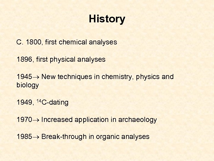 History C. 1800, first chemical analyses 1896, first physical analyses 1945 New techniques in