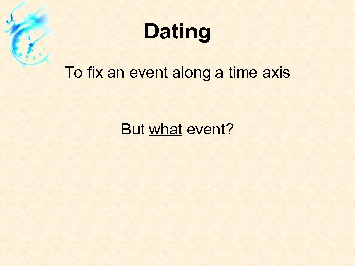 Dating To fix an event along a time axis But what event?