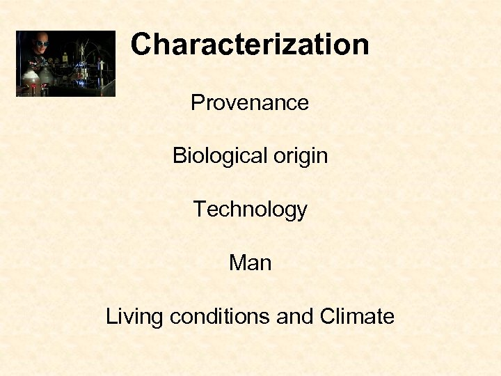 Characterization Provenance Biological origin Technology Man Living conditions and Climate