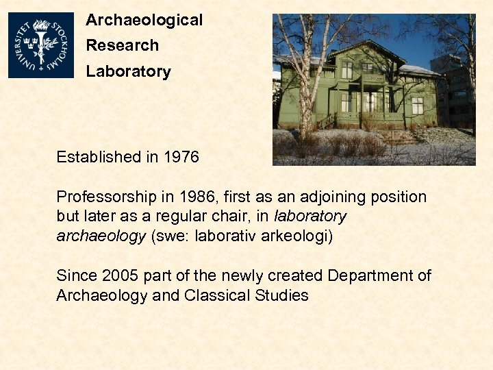 Archaeological Research Laboratory Established in 1976 Professorship in 1986, first as an adjoining position
