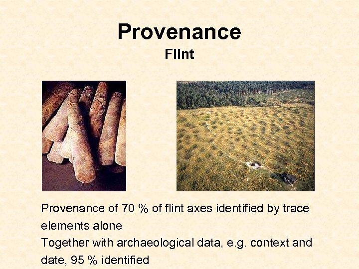 Provenance Flint Provenance of 70 % of flint axes identified by trace elements alone