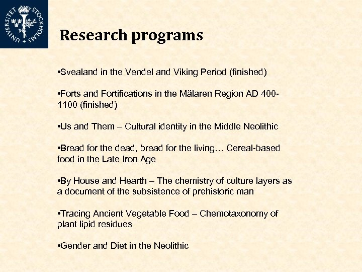 Research programs • Svealand in the Vendel and Viking Period (finished) • Forts and