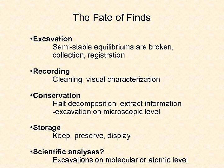 The Fate of Finds • Excavation Semi-stable equilibriums are broken, collection, registration • Recording