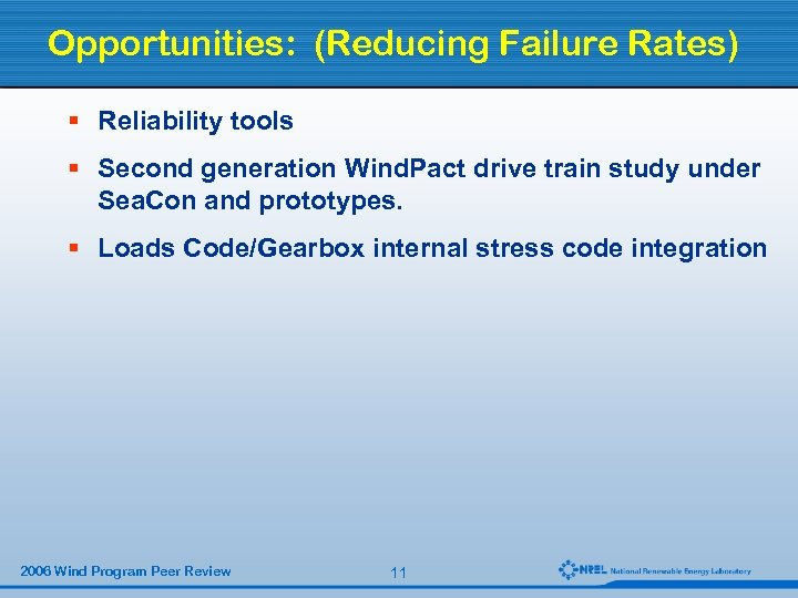 Opportunities: (Reducing Failure Rates) § Reliability tools § Second generation Wind. Pact drive train