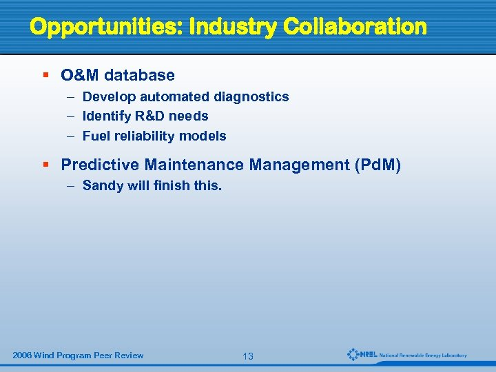 Opportunities: Industry Collaboration § O&M database – Develop automated diagnostics – Identify R&D needs