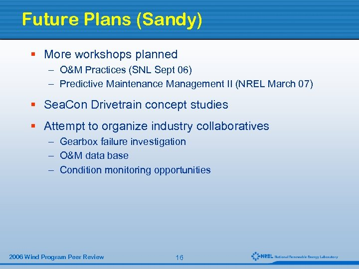 Future Plans (Sandy) § More workshops planned – O&M Practices (SNL Sept 06) –