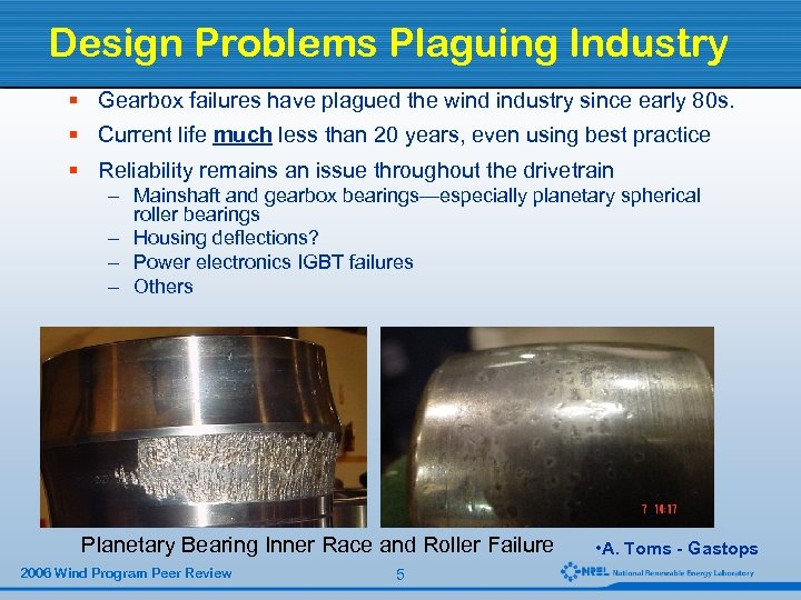 Design Problems Plaguing Industry § Gearbox failures have plagued the wind industry since early