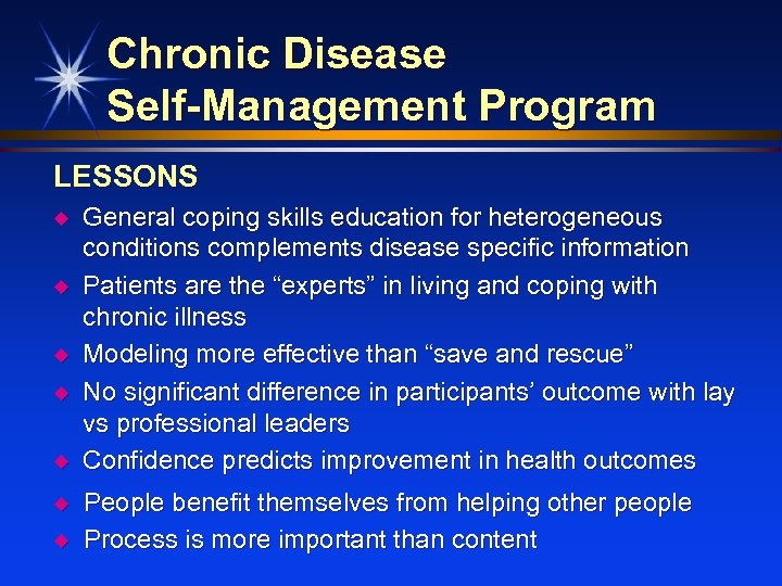 Chronic Disease Self-Management Program LESSONS u u u u General coping skills education for