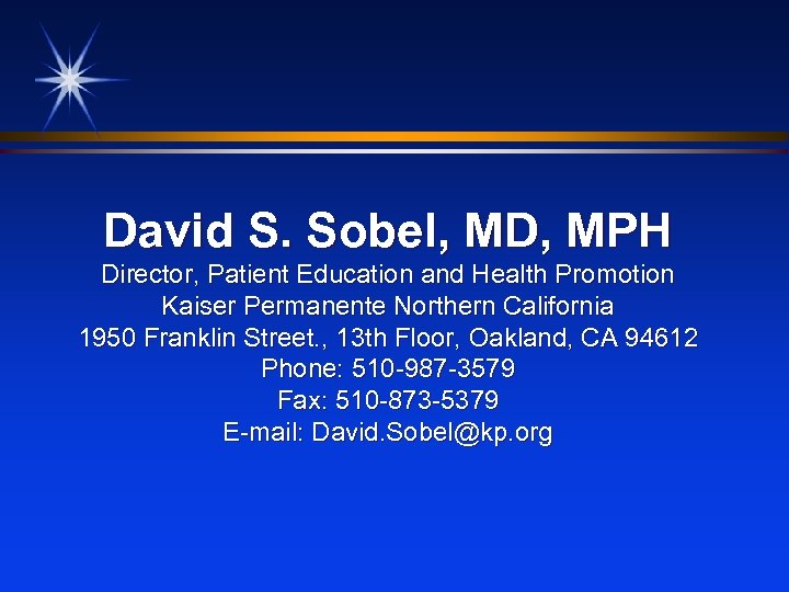 David S. Sobel, MD, MPH Director, Patient Education and Health Promotion Kaiser Permanente Northern