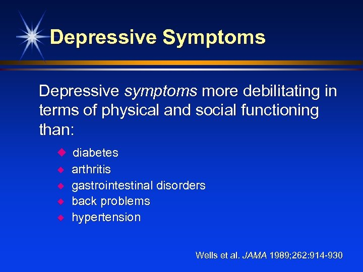 Depressive Symptoms Depressive symptoms more debilitating in terms of physical and social functioning than: