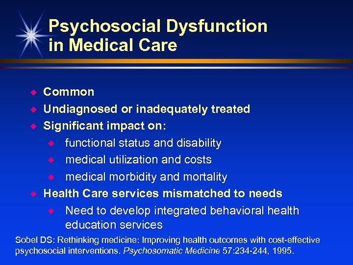 Psychosocial Dysfunction in Medical Care u u Common Undiagnosed or inadequately treated Significant impact