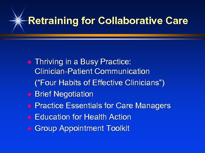 Retraining for Collaborative Care u u u Thriving in a Busy Practice: Clinician-Patient Communication