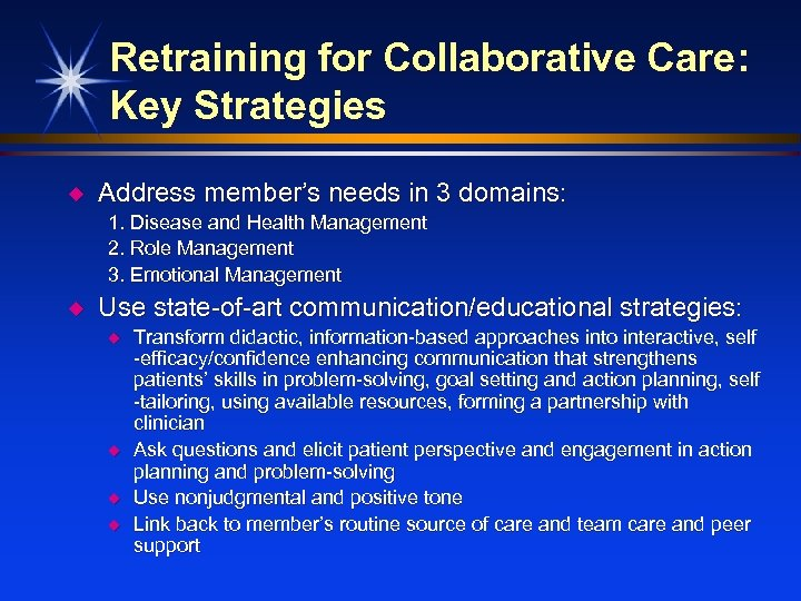 Retraining for Collaborative Care: Key Strategies u Address member's needs in 3 domains: 1.