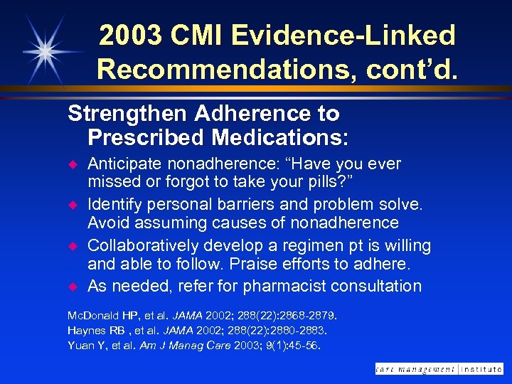 2003 CMI Evidence-Linked Recommendations, cont'd. Strengthen Adherence to Prescribed Medications: u u Anticipate nonadherence: