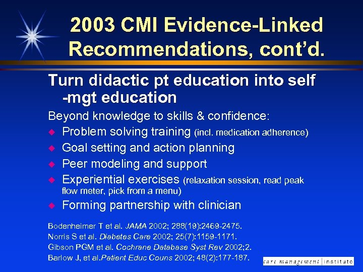 2003 CMI Evidence-Linked Recommendations, cont'd. Turn didactic pt education into self -mgt education Beyond