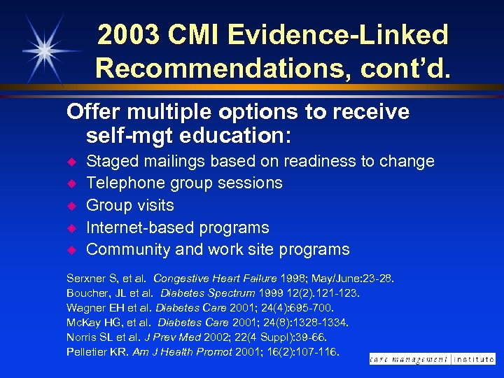 2003 CMI Evidence-Linked Recommendations, cont'd. Offer multiple options to receive self-mgt education: u u