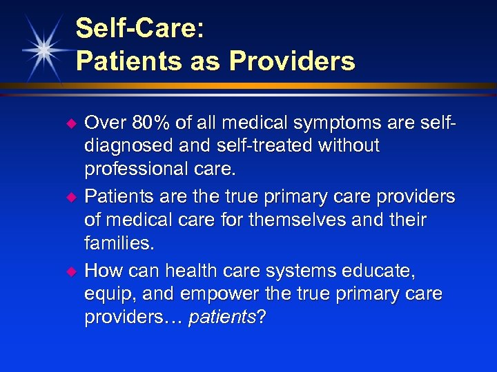 Self-Care: Patients as Providers u u u Over 80% of all medical symptoms are