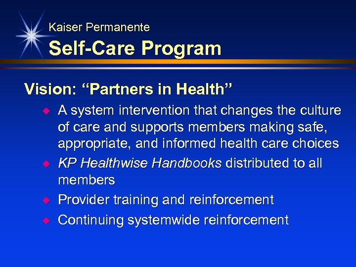 "Kaiser Permanente Self-Care Program Vision: ""Partners in Health"" u u A system intervention that"