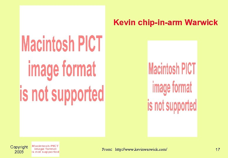 Kevin chip-in-arm Warwick Copyright 2005 From: http: //www. kevinwarwick. com/ 17
