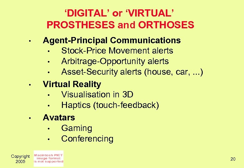 'DIGITAL' or 'VIRTUAL' PROSTHESES and ORTHOSES • • • Copyright 2005 Agent-Principal Communications •